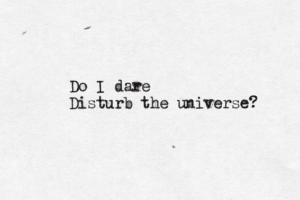 disturb the universe